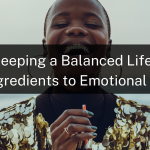 Keeping a Balanced Life: The Ingredients to Emotional Health
