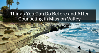 Things You Can Do Before and After Counseling in Mission Valley