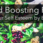 Mood Boosting Foods – How Foods and Self-Esteem Interact