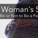 One Woman's Story: To Be or Not to Be…a Parent