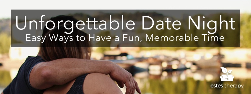 Date Night Advice: Make Date Night Unforgettable. How to be a good date.