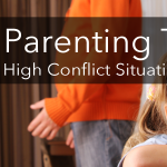 Co Parenting Tips When In High Conflict
