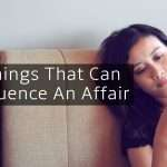 3 Things That Can Influence An Affair