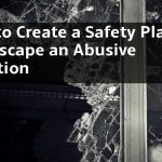 How to Create a Safety Plan and Escape an Abusive Situation