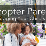 What is Helicopter Parenting?