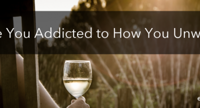 Are You Addicted to How You Unwind: addiction, substance abuse, relationships, deal with addiction, coping mechanism, healthy coping habits