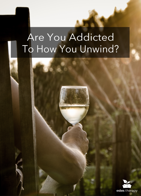 """""""Are You Addicted to How You Unwind?"""" via @EstesTherapy. How to know if your coping mechanisms have become your addictions, your risk factors, and how to address self-destructive patterns. 