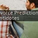 Four Divorce Predictions and Their Antidotes