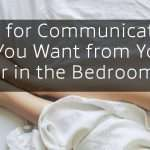 7 Tips for Communicating What You Want from Your Partner in the Bedroom