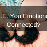 A.R.E. You Emotionally Connected?
