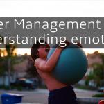 Understanding Your Emotions - Anger Management