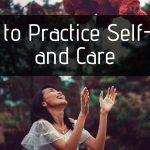 How to Practice Self-Love and Self-Care