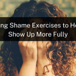 5 Healing Shame Exercises to Help You Show Up More Fully